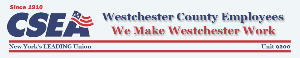 CSEA 9200.  3,000 union members – We Make Westchester Work !
